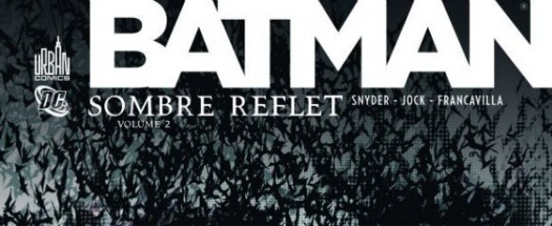 [REVIEW VF] Batman : Sombre Reflet