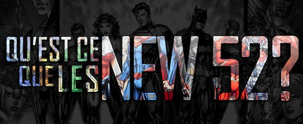 [Dossier] DC Comics : Qu'est-ce que les New 52 ?