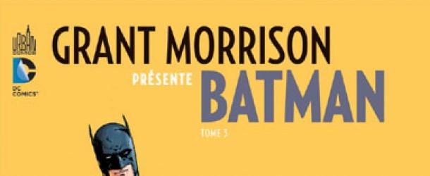 [Review VF] Grant Morrison présente Batman Tome 3