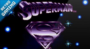 Retro Gaming #5 : Superman, The Man of Steel