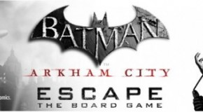 [Review Produit D.] Batman Arkham City Escape – The Board Game