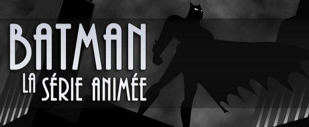 Actualités : DC Planet Batman_La_Serie_Animee-610x250