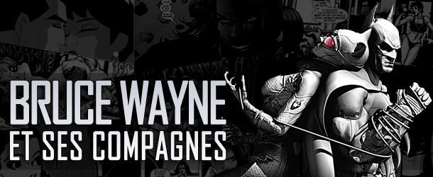 Actualités : DC Planet Bruce_Wayne_Ses_Compagnes-610x250