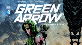 [Review VF] Green Arrow Tome 1 : Machine à tuer