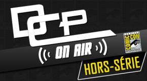 DCP On Air : Hors Série #2 – Spécial SDCC 2014