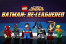 [Review TV] LEGO DC Comics : Batman Be-Leaguered