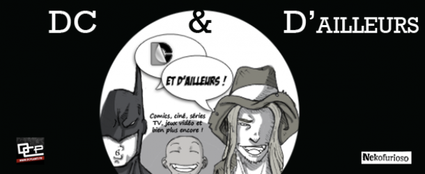 Actualités : DC Planet - Page 3 Banniere-dc-et-dailleurs-610x250