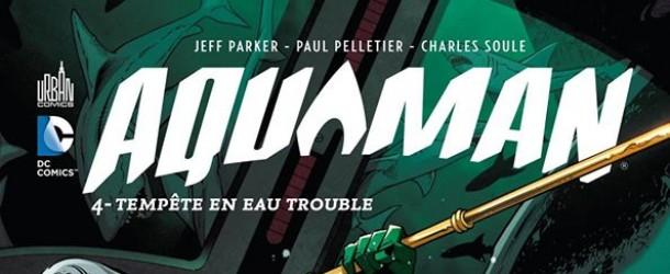 Actualités : DC Planet - Page 3 Aquaman-tome-4-review-610x250