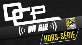 DCP On Air : Hors-Série #4 – Spécial SDCC 2015