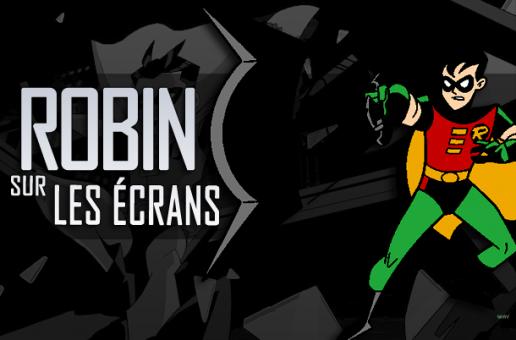 Dossier – Robin sur les écrans
