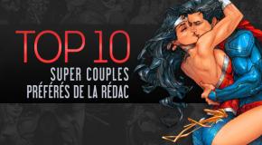 Top 10 (selon nous) #13 : nos super-couples préférés !