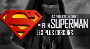 Dossier - Les projets avortés de film Superman les plus obscurs