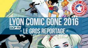 Lyon Comic'Gone 2016 – Le gros reportage
