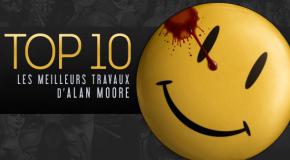 Top 10 (selon nous) #17 : les meilleurs travaux d'Alan Moore