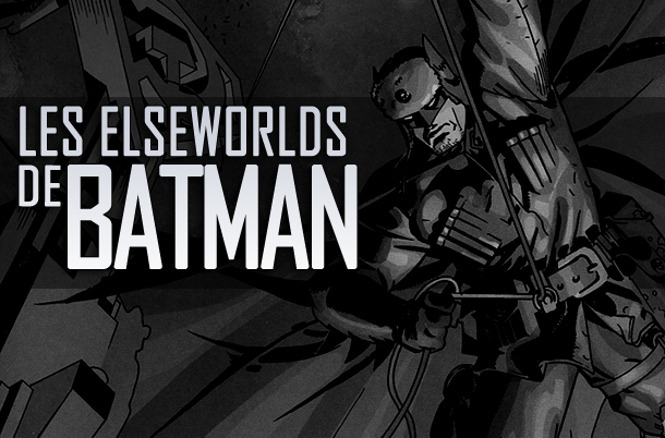 Les Elseworlds de Batman