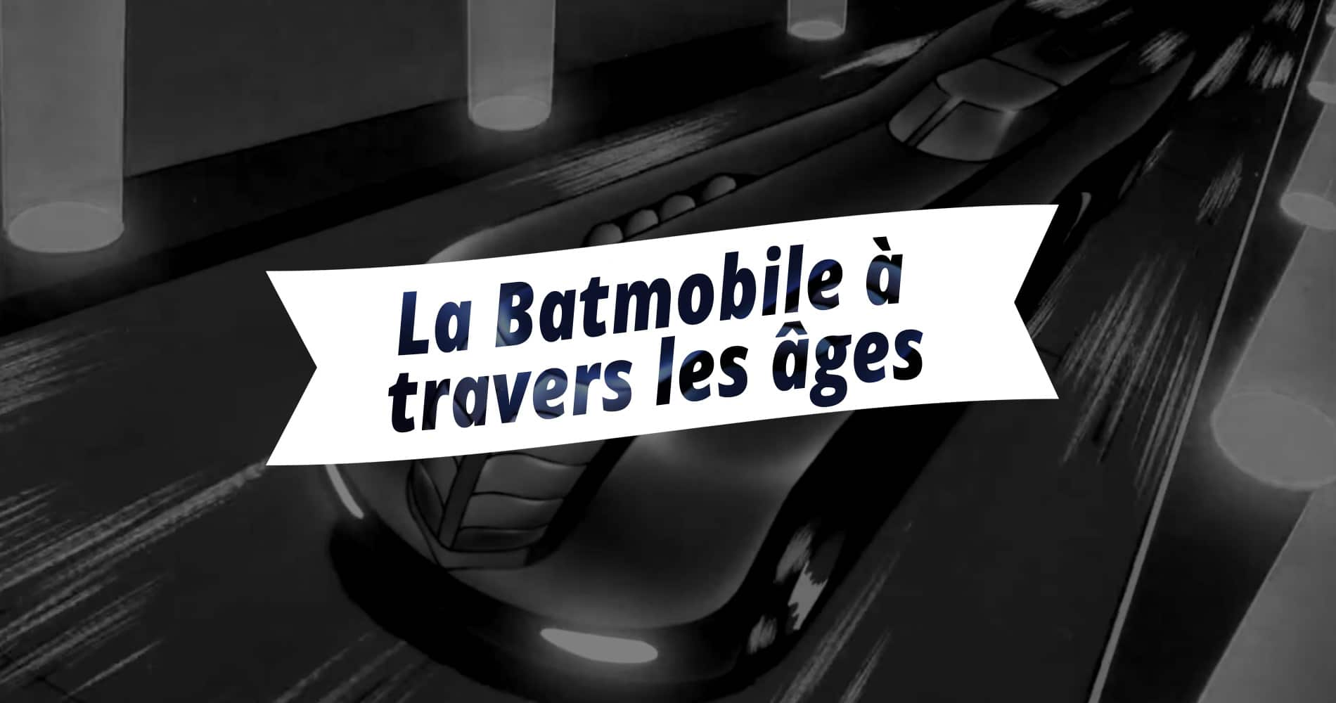 La Batmobile à travers les âges